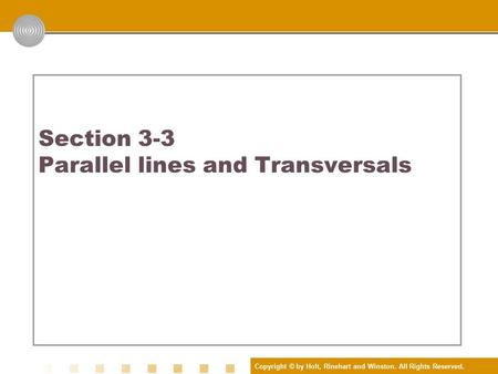 Copyright © by Holt, Rinehart and Winston. All Rights Reserved. Section 3-3 Parallel lines and Transversals 3.3 Parallel Lines and Transversals.