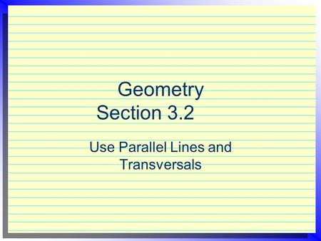Geometry Section 3.2 Use Parallel Lines and Transversals.