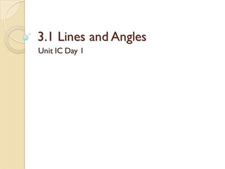 3.1 Lines and Angles Unit IC Day 1. Do Now Parallel lines have _________ slopes. ◦ Give an example of a line that is parallel to y = -3x + 7 Perpendicular.