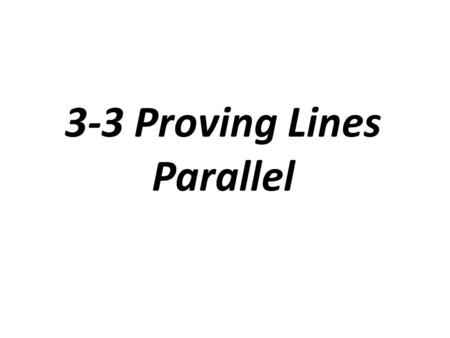 3-3 Proving Lines Parallel. Converse of the Corresponding Angles Theorem Theorem: If two lines and a transversal form corresponding angles that are congruent,
