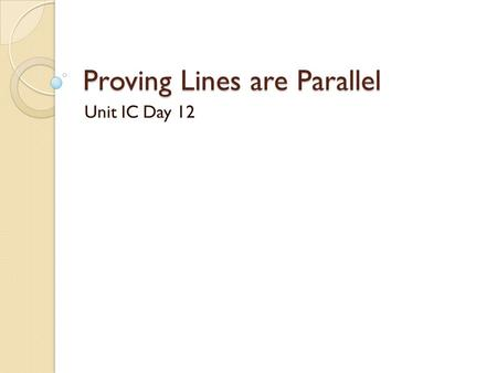 Proving Lines are Parallel Unit IC Day 12. Do now: Complete the statements If two parallel lines are cut by a transversal, then Corresponding angles are.