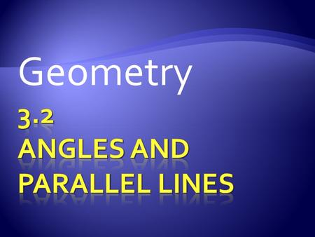 Geometry.  Draw over two lines on your paper a couple inches apart.  Draw a transversal through your two parallel lines.  Find the measures of the.