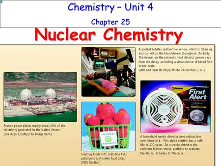 Chemistry – Unit 4 Chapter 25 Nuclear Chemistry.