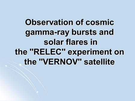 Observation of cosmic gamma-ray bursts and solar flares in the ''RELEC'' experiment on the ''VERNOV'' satellite.