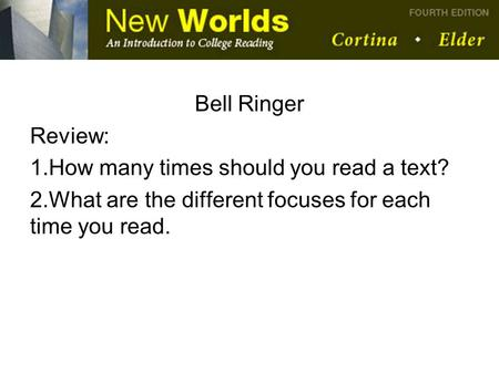 Bell Ringer Review: 1.How many times should you read a text? 2.What are the different focuses for each time you read.
