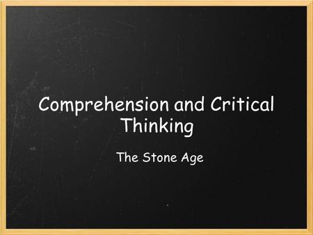 Comprehension and Critical Thinking The Stone Age.