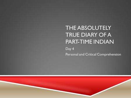 THE ABSOLUTELY TRUE DIARY OF A PART-TIME INDIAN Day 4 Personal and Critical Comprehension.