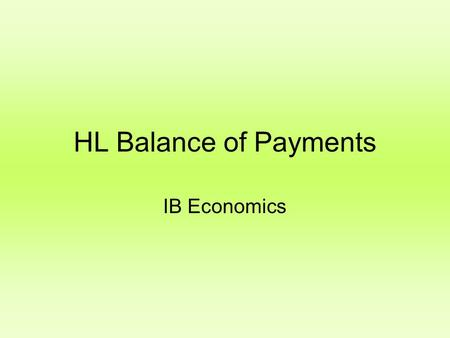 HL Balance of Payments IB Economics The consequences of a current account deficit  If the current account is in deficit then the capital account will.