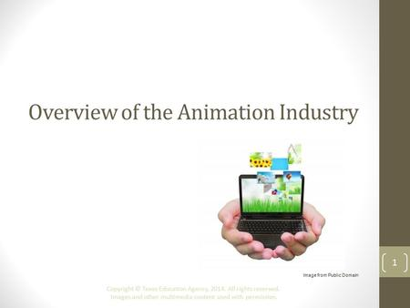 Overview of the Animation Industry Copyright © Texas Education Agency, 2014. All rights reserved. Images and other multimedia content used with permission.