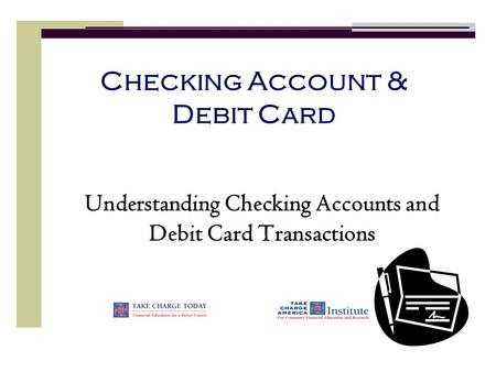 Checking Account & Debit Card Understanding Checking Accounts and Debit Card Transactions.