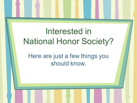 Interested in National Honor Society? Here are just a few things you should know.