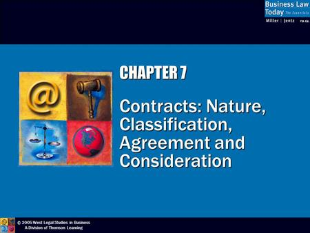 © 2005 West Legal Studies in Business A Division of Thomson Learning CHAPTER 7 Contracts: Nature, Classification, Agreement and Consideration.