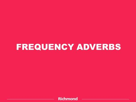 FREQUENCY ADVERBS. FREQUENCY GRAPH It's usually snowy in January. Look and read. He's always happy when he travels to the mountains. She's never home.