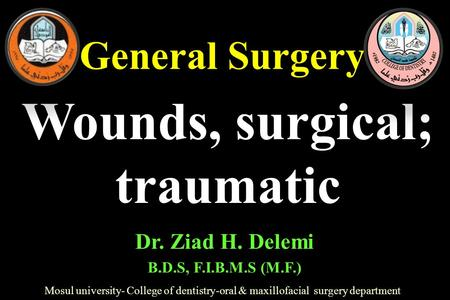 General Surgery Mosul university- College of dentistry-oral & maxillofacial surgery department Dr. Ziad H. Delemi B.D.S, F.I.B.M.S (M.F.) Wounds, surgical;