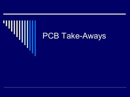 PCB Take-Aways. Take-Aways  Learn and apply systematic approach for assessing and improving process capability using such tools (Minitab and Excel) as: