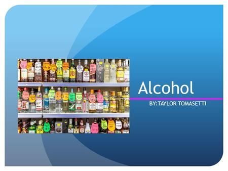 Alcohol BY:TAYLOR TOMASETTI. What Is Alcohol? Alcohol is a considered a depressant drug Alcohol is created through the process of fermentation of grains,