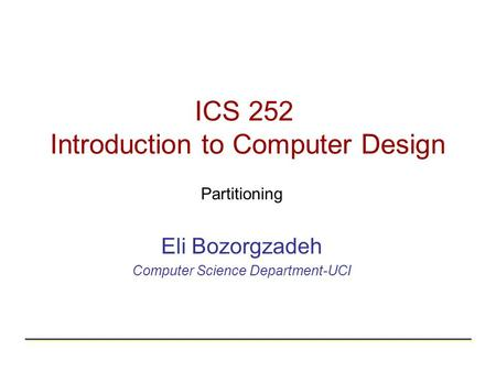 ICS 252 Introduction to Computer Design