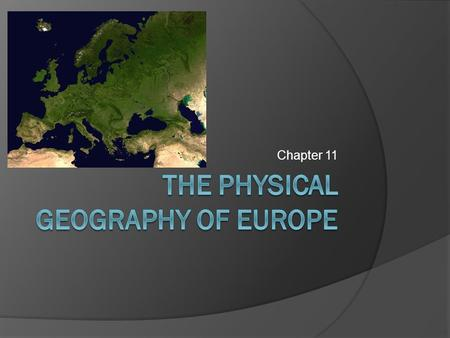 Chapter 11. Sec. 1: The land  Europe and Asia share a common land mass called Eurasia.  Europe= 2 nd smallest continent  Long irregular coastline that.