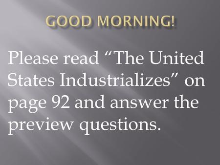 "Please read ""The United States Industrializes"" on page 92 and answer the preview questions."