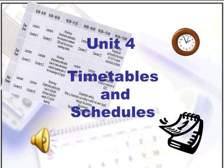 Timetables and Schedules Unit 4 New Practical English I Unit 4 Section I Talking Face to Face Section II Being All Ears Session 1.