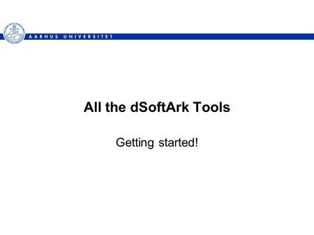 All the dSoftArk Tools Getting started!. Tools dSoftArk is a semi-realistic, agile, development project –Industrial strength software (programming, TDD,
