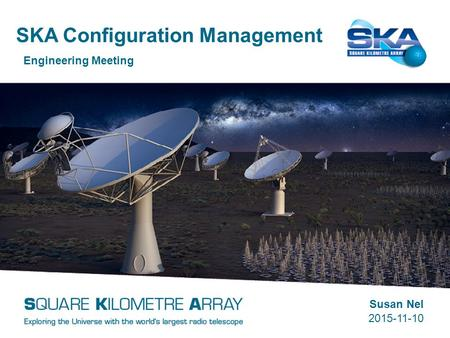 SKA Configuration Management Engineering Meeting Susan Nel 2015-11-10.