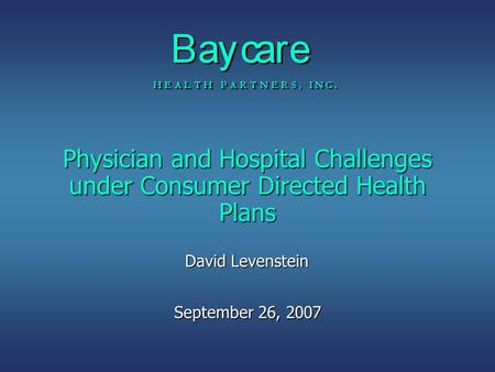 Physician and Hospital Challenges under Consumer Directed Health Plans September 26, 2007 David Levenstein.