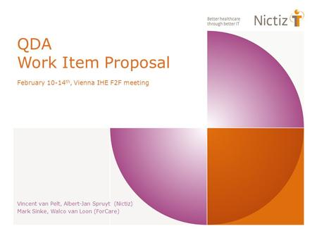 QDA Work Item Proposal February 10-14 th, Vienna IHE F2F meeting Vincent van Pelt, Albert-Jan Spruyt (Nictiz) Mark Sinke, Walco van Loon (ForCare)