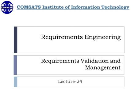 Requirements Engineering Requirements Validation and Management Lecture-24.