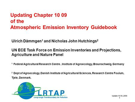 Updating Chapter 10 09 of the Atmospheric Emission Inventory Guidebook Ulrich Dämmgen 1 and Nicholas John Hutchings 2 UN ECE Task Force on Emission Inventories.
