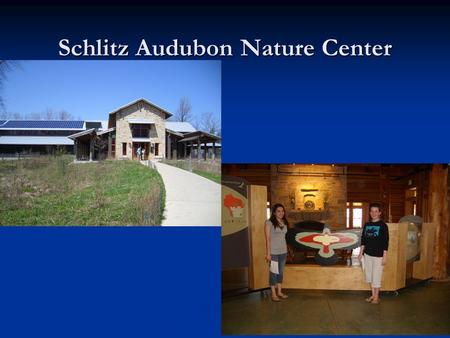 Schlitz Audubon Nature Center. Goals of Project The class field trip to Schlitz Audubon Nature Center will take place at the end of a nature/environmental.