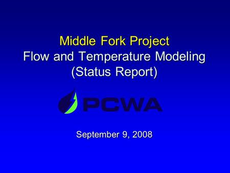 Middle Fork Project Flow and Temperature Modeling (Status Report) September 9, 2008.