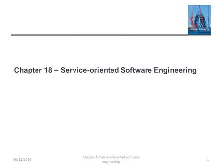 Chapter 18 – Service-oriented Software Engineering 26/11/2014 Chapter 18 Service-oriented software engineering 1.
