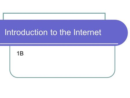 Introduction to the Internet 1B. Objective List two reasons for the Internet's creation. Identify three ways in which people commonly use the internet.