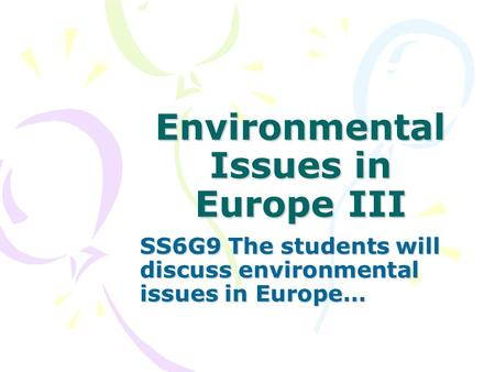 Environmental Issues in Europe III SS6G9 The students will discuss environmental issues in Europe…