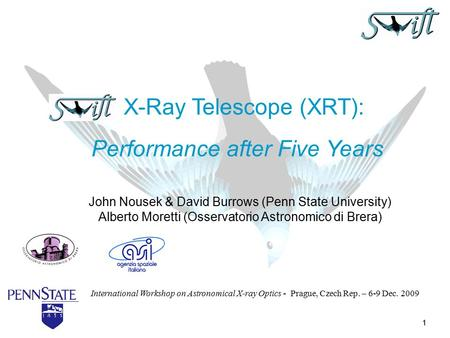 1 John Nousek & David Burrows (Penn State University) Alberto Moretti (Osservatorio Astronomico di Brera) X-Ray Telescope (XRT): Performance after Five.