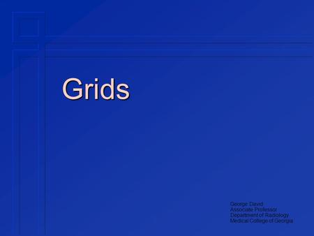 Grids George David Associate Professor Department of Radiology