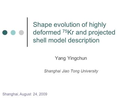 Shape evolution of highly deformed 75 Kr and projected shell model description Yang Yingchun Shanghai Jiao Tong University Shanghai, August 24, 2009.
