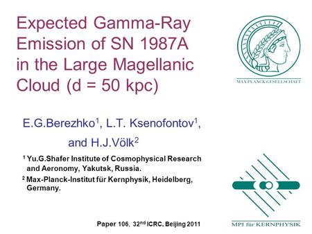 Expected Gamma-Ray Emission of SN 1987A in the Large Magellanic Cloud (d = 50 kpc) E.G.Berezhko 1, L.T. Ksenofontov 1, and H.J.Völk 2 1 Yu.G.Shafer Institute.