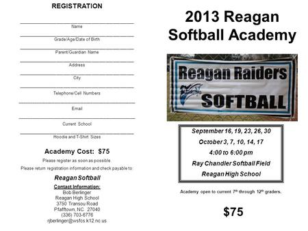 2013 Reagan Softball Academy September 16, 19, 23, 26, 30 October 3, 7, 10, 14, 17 4:00 to 6:00 pm Ray Chandler Softball Field Reagan High School REGISTRATION.