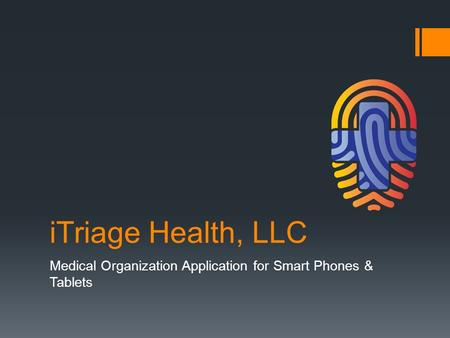 ITriage Health, LLC Medical Organization Application for Smart Phones & Tablets.