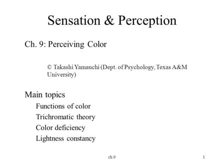 Ch 91 Sensation & Perception Ch. 9: Perceiving Color © Takashi Yamauchi (Dept. of Psychology, Texas A&M University) Main topics Functions of color Trichromatic.