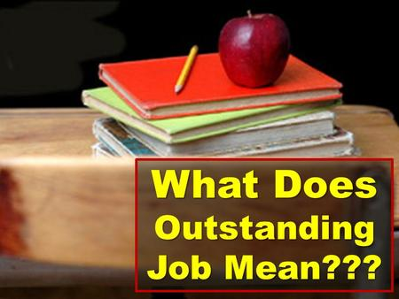 What Does Outstanding Job Mean???. Employee A in a company walked up to his manager and asked what my job is for the day?