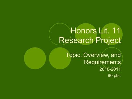 Honors Lit. 11 Research Project Topic, Overview, and Requirements 2010-2011 80 pts.