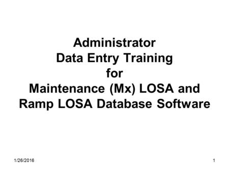 Administrator Data Entry Training for Maintenance (Mx) LOSA and Ramp LOSA Database Software 11/26/2016.