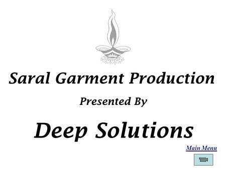 Main Menu Saral Garment Production Presented By Deep Solutions.