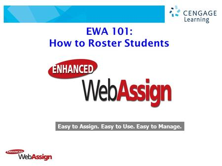 EWA 101: How to Roster Students Easy to Assign. Easy to Use. Easy to Manage.