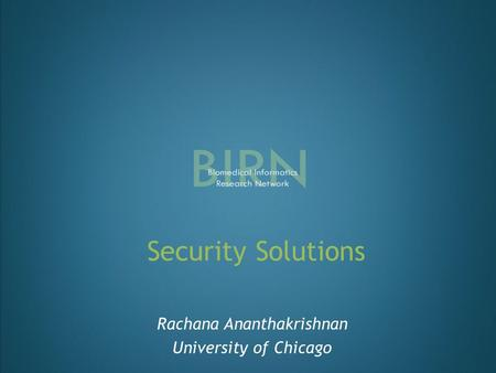 Security Solutions Rachana Ananthakrishnan University of Chicago.