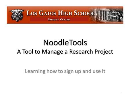 S TUDENT C ENTER NoodleTools A Tool to Manage a Research Project Learning how to sign up and use it 1.