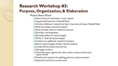 Research Workshop #3: Purpose, Organization, & Elaboration Project Status Check  Select monarch and leader; e-mail request  Log provided sources in NoodleTools.